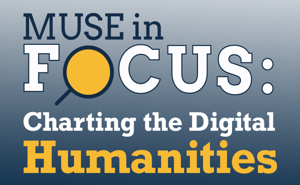 MUSE in Focus: Charting the Digital Humanities