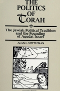 Politics of Torah, The: The Jewish Political Tradition and the Founding of Agudat Israel