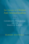 The Origins of Christian Anti-Internationalism Cover