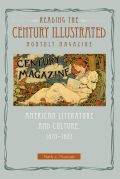 Reading The Century Illustrated Monthly Magazine: American Literature and Culture, 1870-1893