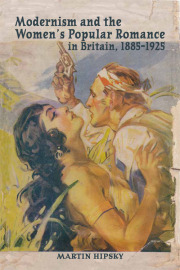 Modernism and the Women's Popular Romance in Britain, 1885-1925