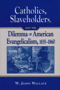 Catholics, Slaveholders, and the Dilemma of American Evangelicalism, 1835-1860 Cover