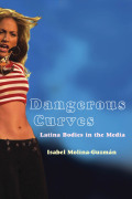 Dangerous Curves: Latina Bodies in the Media