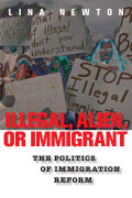 Illegal, Alien, or Immigrant: The Politics of Immigration Reform
