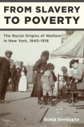 From Slavery to Poverty: The Racial Origins of Welfare in New York, 1840-1918