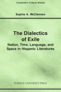 Dialectics of Exile: Nation, Time, Language, and Space in Hispanic Literatures