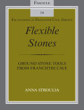 Flexible Stones: Ground Stone Tools from Franchthi Cave, Fascicle 14, Excavations at Franchthi                 Cave, Greece