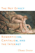 The Net Effect: Romanticism, Capitalism, and the Internet