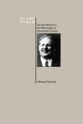 To the Other: An Introduction to the Philosophy of Emmanuel Levinas