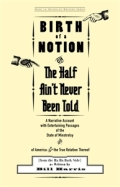 Birth of a Notion; Or, The Half Ain't Never Been Told Cover