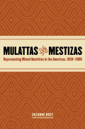 Mulattas and Mestizas: Representing Mixed Identities in the Americas, 1850-2000