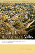 Making the San Fernando Valley: Rural Landscapes, Urban Development, and White Privilege