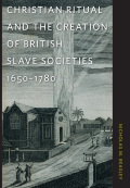 Christian Ritual and the Creation of British Slave Societies, 1650–1780 Cover