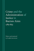 Crime and the Administration of Justice in Buenos Aires, 1785-1853 Cover