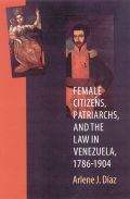 Female Citizens, Patriarchs, and the Law in Venezuela, 1786-1904 Cover