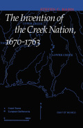 The Invention of the Creek Nation, 1670-1763 Cover