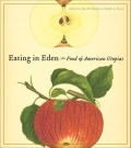 Eating in Eden: Food and American Utopias