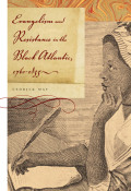 Evangelism and Resistance in the Black Atlantic, 1760-1835 Cover