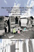 The Costa Rican Catholic Church, Social Justice, and the Rights of Workers, 1979-1996 Cover