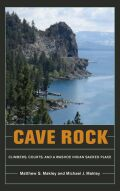 Cave Rock: Climbers, Courts, and a Washoe Indian Sacred Place