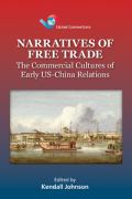 Narratives of Free Trade and the Commercial Cultures of Early American Chinese Relations cover