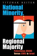 National Minority, Regional Majority: Palestinian Arabs Versus Jews in Israel