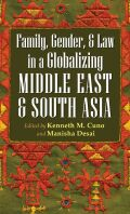 Family, Gender, and Law in a Globalizing Middle East and South Asia