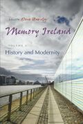 Memory Ireland: Volume 1: History and Modernity