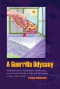 A Guerrilla Odyssey: Modernization, Secularism, Democracy, and the Fadai Period of Natinal Liberation in Iran, 1971-1979