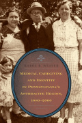 Medical Caregiving and Identity in Pennsylvania's Anthracite Region, 1880–2000 cover