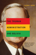 The Truman Administration and Bolivia: Making the World Safe for Liberal Constitutional Oligarchy
