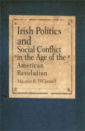 Irish Politics and Social Conflict in the Age of the American Revolution Cover