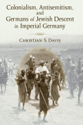 Colonialism, Antisemitism, and Germans of Jewish Descent in Imperial Germany cover