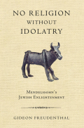 No Religion without Idolatry: Mendelssohn's Jewish Enlightenment