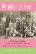 Disciplining Women: Alpha Kappa Alpha, Black Counterpublics, and the Cultural Politics of Black Sororities