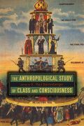 The Anthropological Study of Class and Consciousness Cover