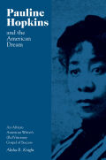 Pauline Hopkins and the American Dream: An African American Writer's (Re)Visionary Gospel of Success