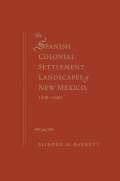 The Spanish Colonial Settlement Landscapes of New Mexico, 1598–1680
