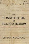 The Constitution of Religious Freedom: God, Politics, and the First Amendment