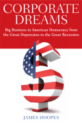 Corporate Dreams: Big Business in American Democracy from the Great Depression to the Great Recession