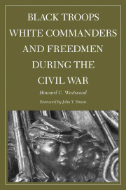 Black Troops, White Commanders and Freedmen during the Civil War