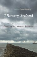 Memory Ireland: Diaspora and Memory Practices, Volume 2