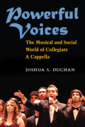 Powerful Voices: The Musical and Social World of Collegiate A Cappella
