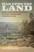 War upon the Land: Military Strategy and the Transformation of Southern Landscapes during the American Civil War