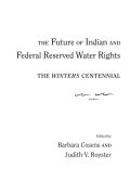 The Future of Indian and Federal Reserved Water Rights: The Winters Centennial