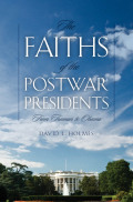 The Faiths of the Postwar Presidents cover