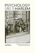 Psychology Comes to Harlem: Rethinking the Race Question in Twentieth-Century America