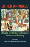 Other Animals: Beyond the Human in Russian Culture and History