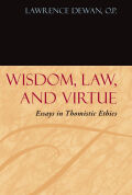 Wisdom, Law, and Virtue: Essays in Thomistic Ethics