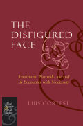 The Disfigured Face: Traditional Natural Law and Its Encounter with Modernity
